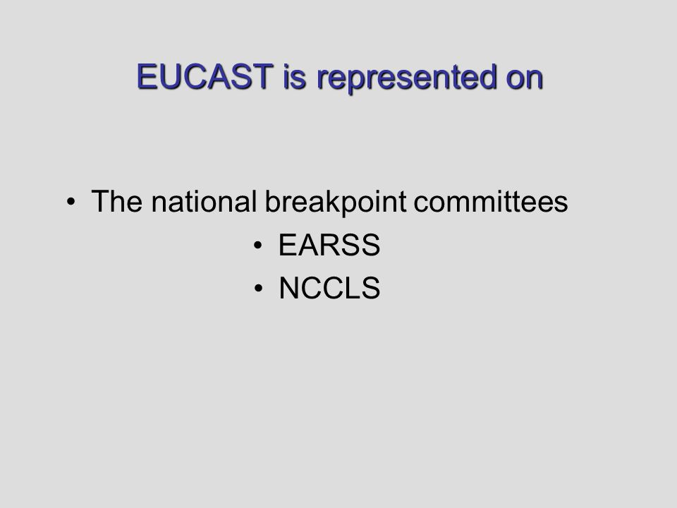 EUCAST is represented on The national breakpoint committees EARSS NCCLS