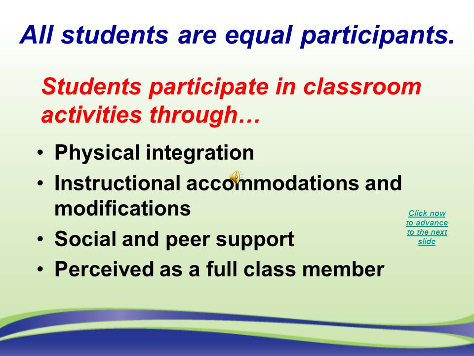 All students are equal participants. Physical integration Instructional accommodations and modifications Social and peer support Perceived as a full c