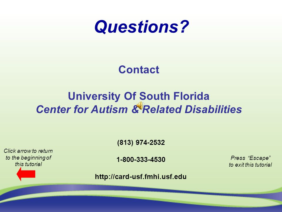 Questions? Contact University Of South Florida Center for Autism & Related Disabilities (813) 974-2532 1-800-333-4530 http://card-usf.fmhi.usf.edu Cli