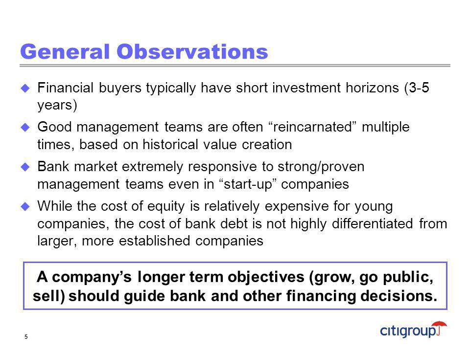 General Observations Financial buyers typically have short investment horizons (3-5 years) Good management teams are often reincarnated multiple times