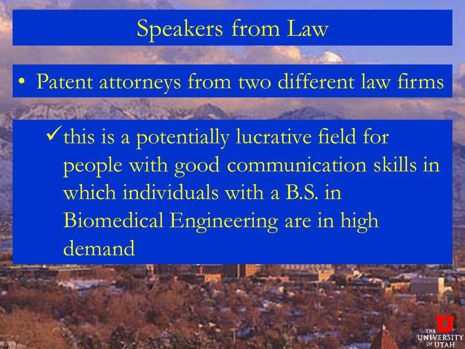 Speakers from Law Patent attorneys from two different law firms this is a potentially lucrative field for people with good communication skills in which individuals with a B.S.