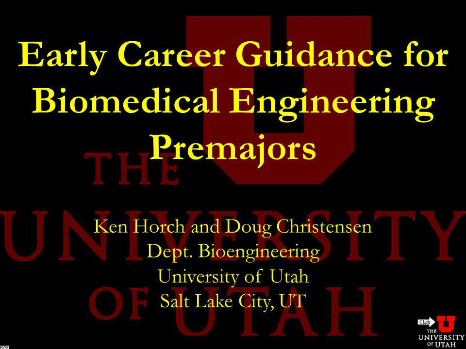 Early Career Guidance for Biomedical Engineering Premajors Ken Horch and Doug Christensen Dept.