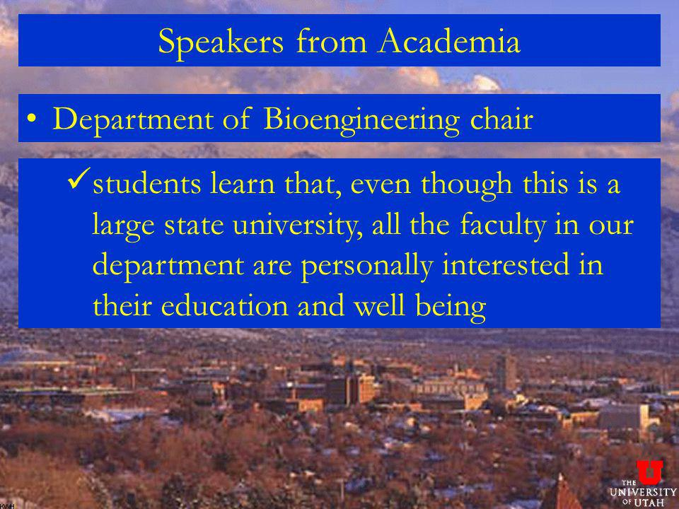 Speakers from Academia Department of Bioengineering chair students learn that, even though this is a large state university, all the faculty in our department are personally interested in their education and well being