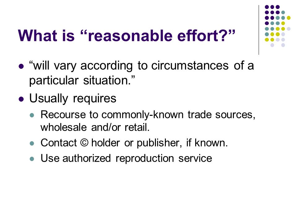 What is reasonable effort. will vary according to circumstances of a particular situation.