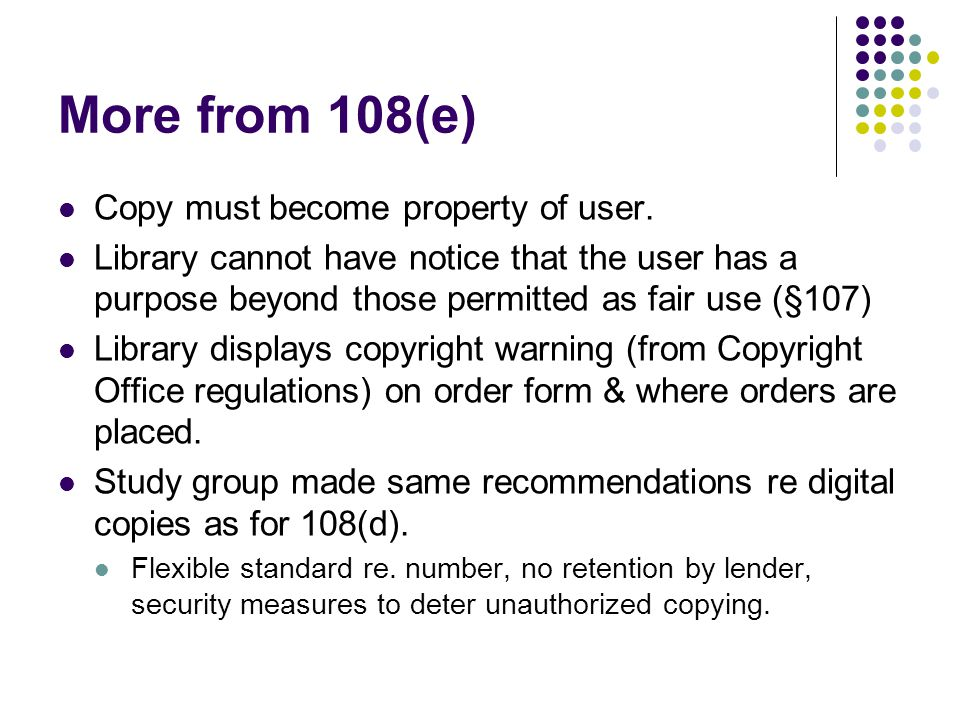 More from 108(e) Copy must become property of user.