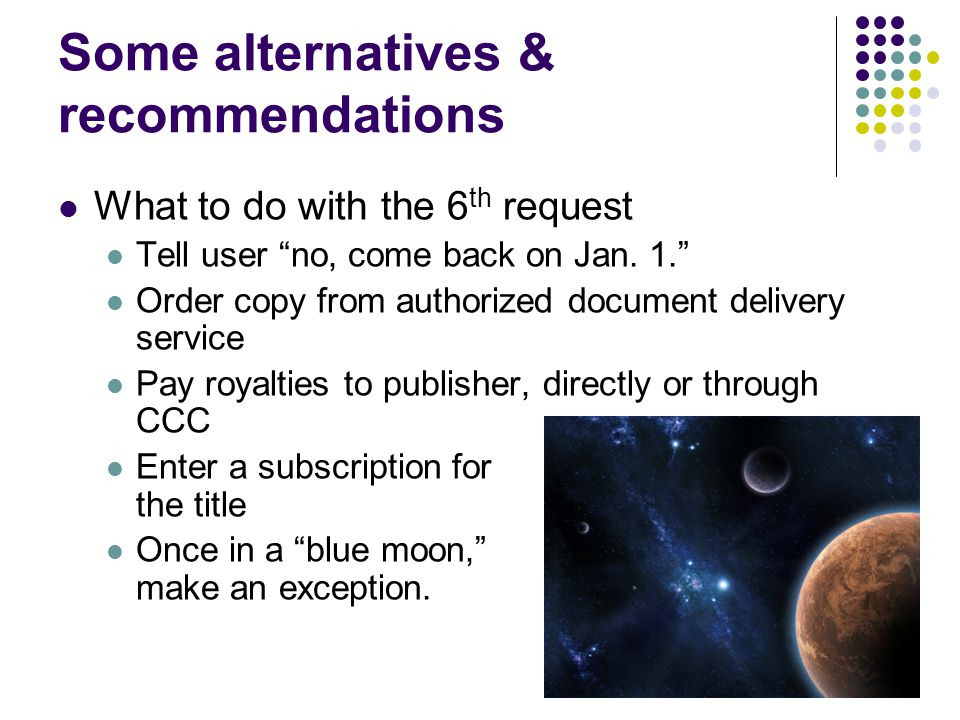 Some alternatives & recommendations What to do with the 6 th request Tell user no, come back on Jan.