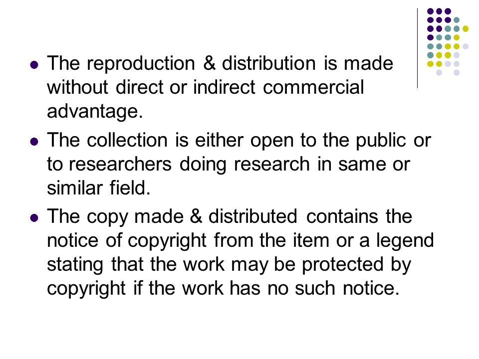 The reproduction & distribution is made without direct or indirect commercial advantage. The collection is either open to the public or to researchers