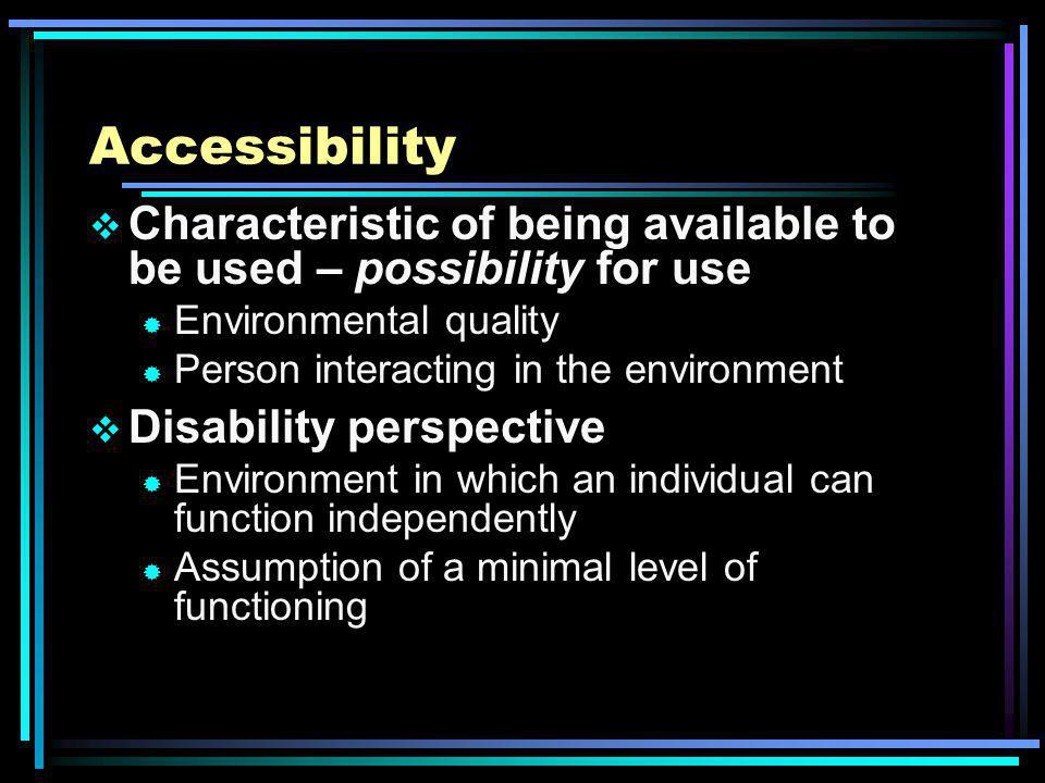 Accessibility Relevance Applicable standards exist ® Section 508 ® WCAG Possible use with assistive technology Defined user group with special needs