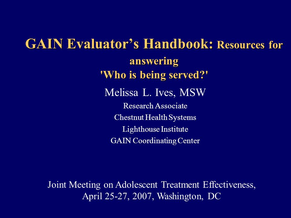 GAIN Evaluators Handbook: Resources for answering Who is being served Melissa L.