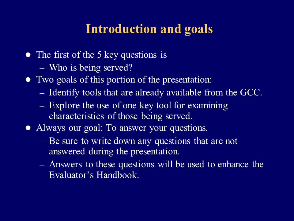 Introduction and goals The first of the 5 key questions is – Who is being served.