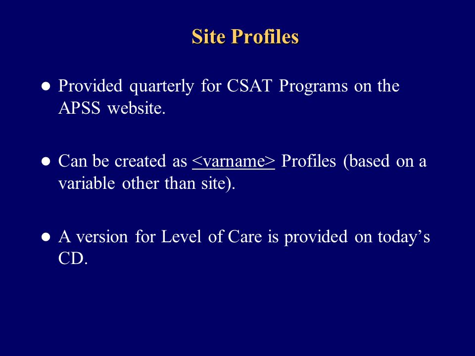 Site Profiles Provided quarterly for CSAT Programs on the APSS website.