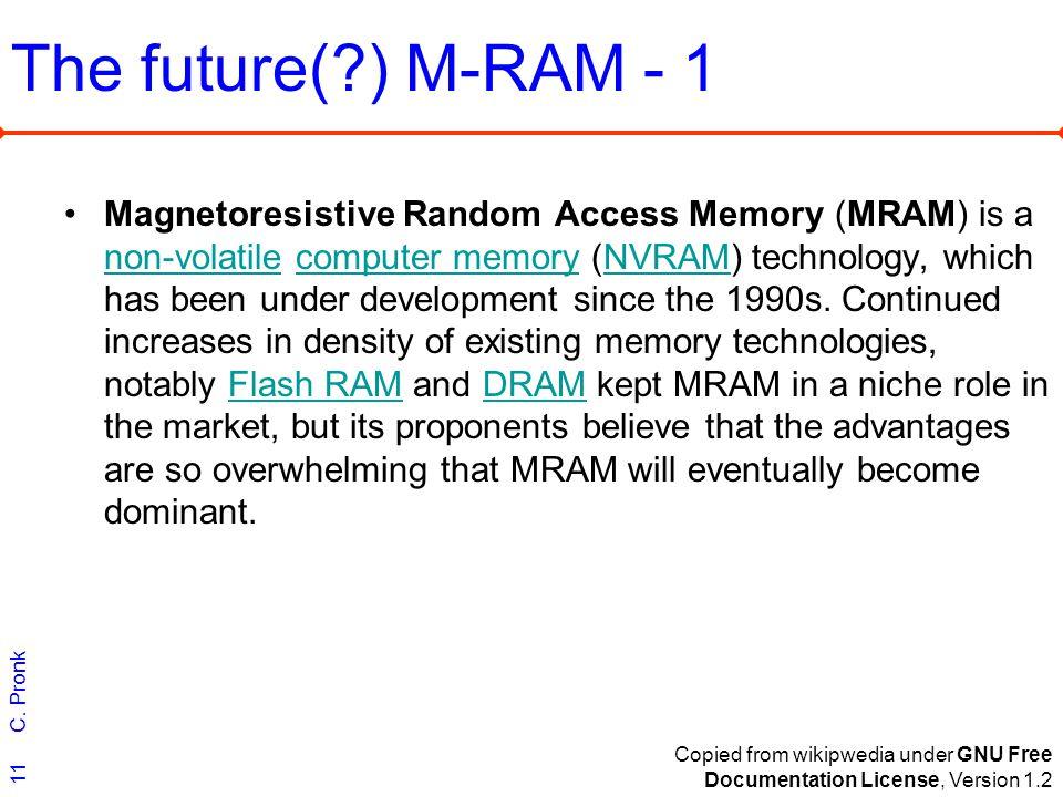 C. Pronk 11 The future(?) M-RAM - 1 Magnetoresistive Random Access Memory (MRAM) is a non-volatile computer memory (NVRAM) technology, which has been