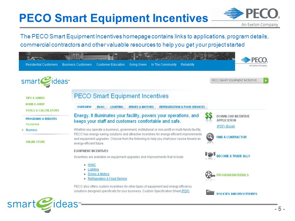 - 5 - PECO Smart Equipment Incentives The PECO Smart Equipment Incentives homepage contains links to applications, program details, commercial contractors and other valuable resources to help you get your project started