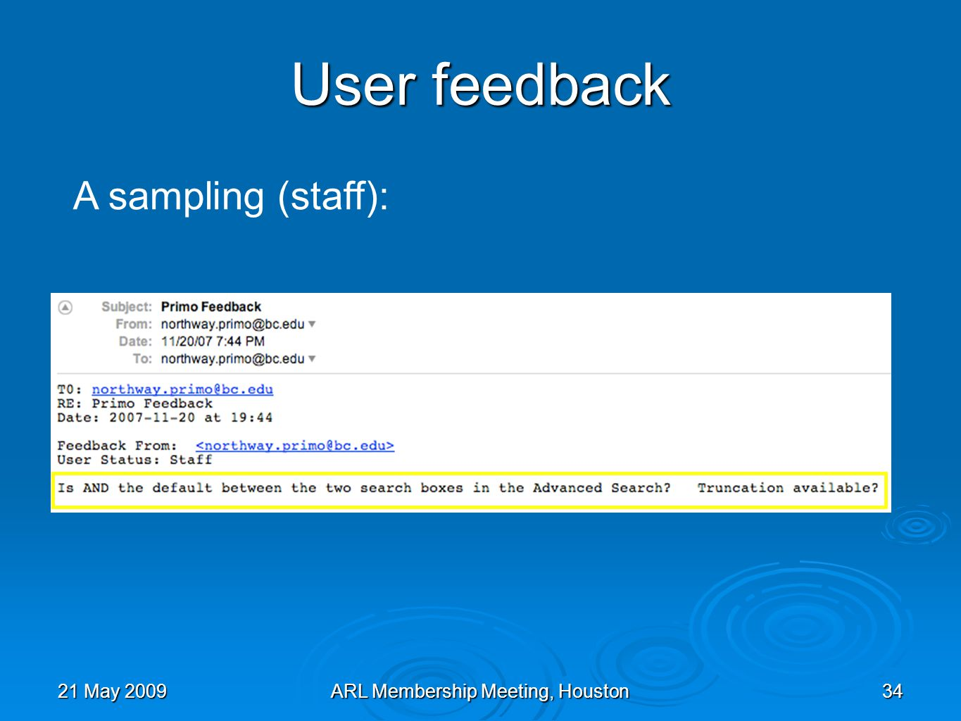 21 May 2009ARL Membership Meeting, Houston34 A sampling (staff): User feedback