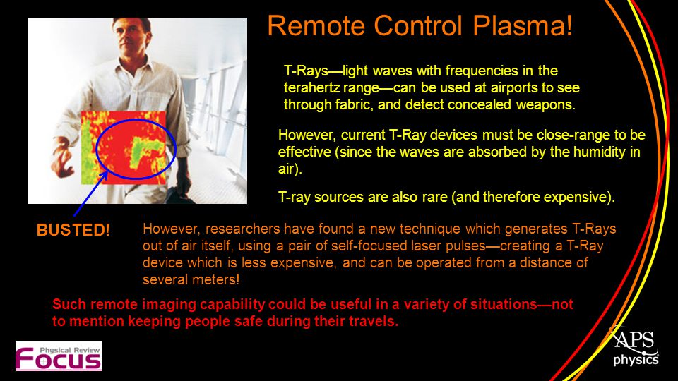 T-Rayslight waves with frequencies in the terahertz rangecan be used at airports to see through fabric, and detect concealed weapons.