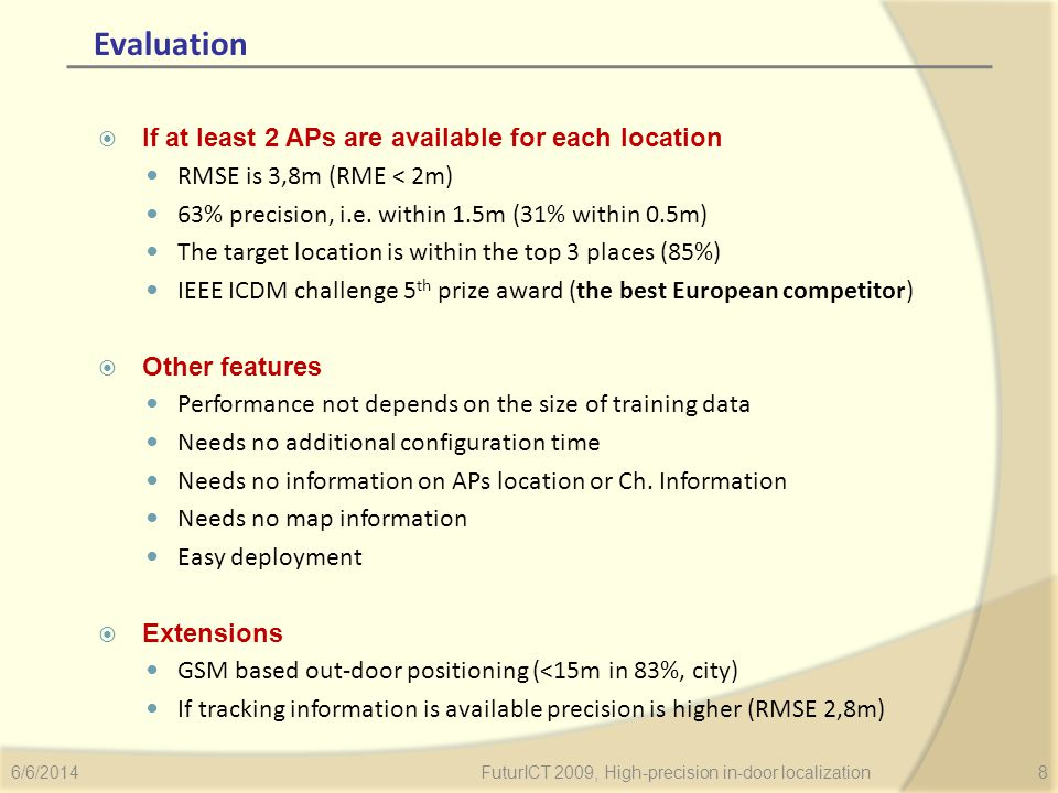 Evaluation If at least 2 APs are available for each location RMSE is 3,8m (RME < 2m) 63% precision, i.e.