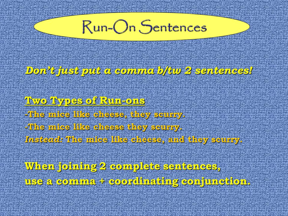 Run-On Sentences Dont just put a comma b/tw 2 sentences.