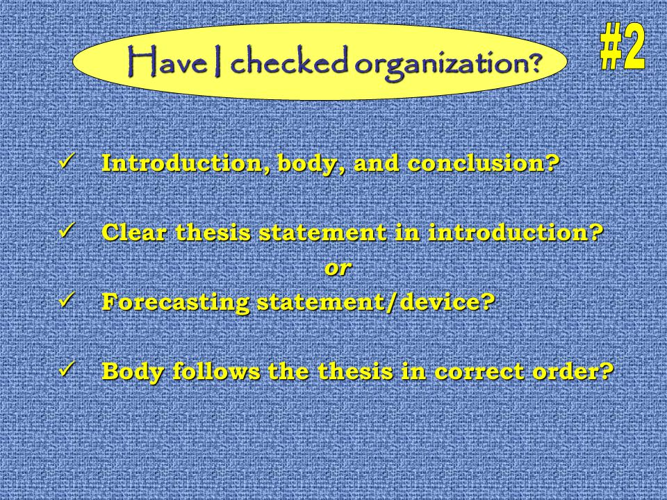 Have I checked organization. Introduction, body, and conclusion.