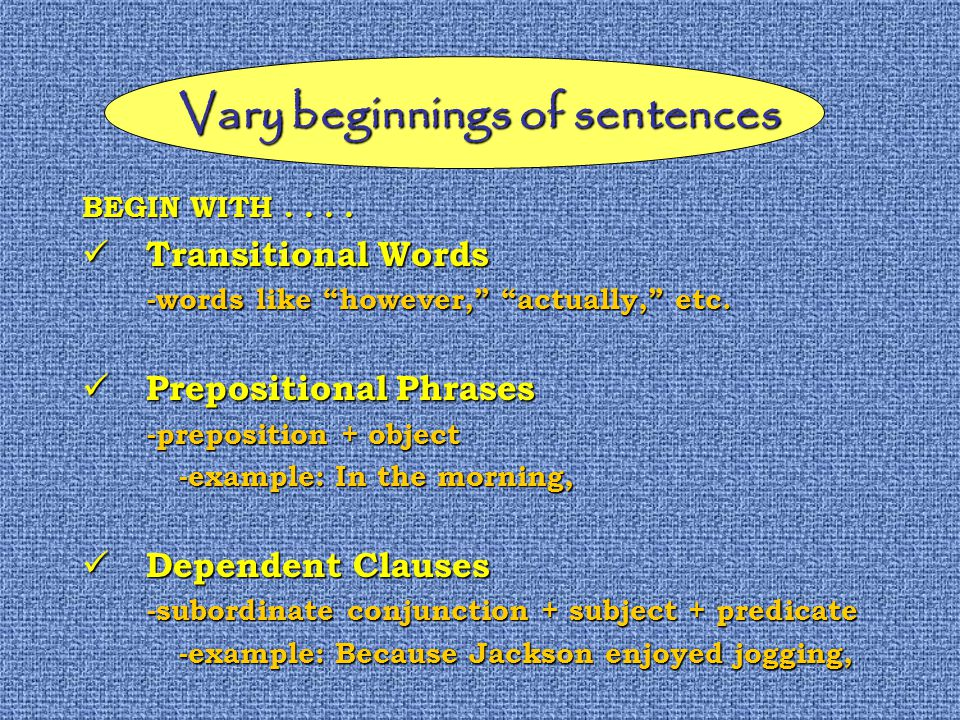 Vary beginnings of sentences BEGIN WITH....