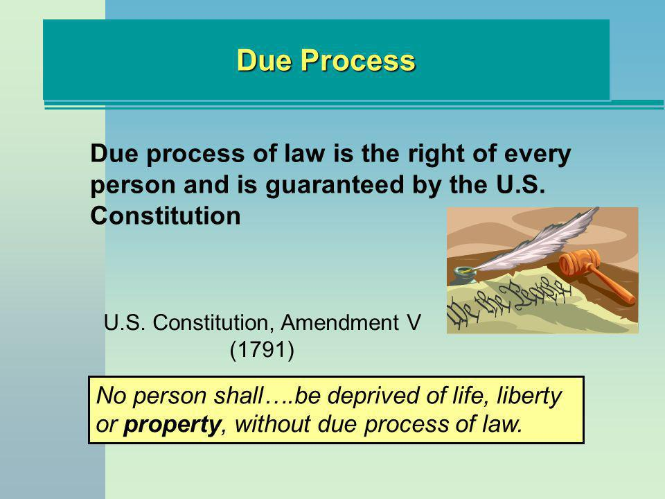 Due Process Due process of law is the right of every person and is guaranteed by the U.S.