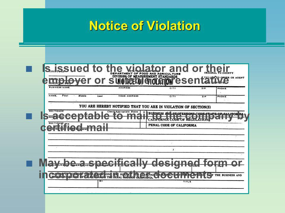 Notice of Violation n Is issued to the violator and or their employer or suitable representative n May be a specifically designed form or incorporated in other documents n Is acceptable to mail to the company by certified mail