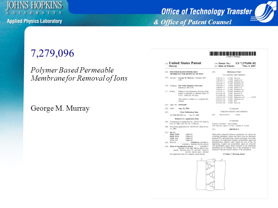 & Office of Patent Counsel 7,279,096 Polymer Based Permeable Membrane for Removal of Ions George M.