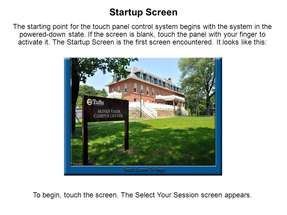 Startup Screen The starting point for the touch panel control system begins with the system in the powered-down state.