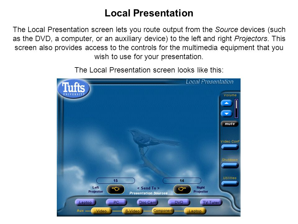 Local Presentation The Local Presentation screen lets you route output from the Source devices (such as the DVD, a computer, or an auxiliary device) to the left and right Projectors.