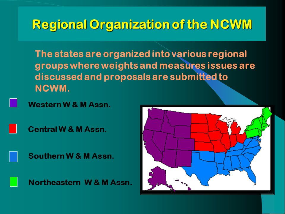 Regional Organization of the NCWM The states are organized into various regional groups where weights and measures issues are discussed and proposals