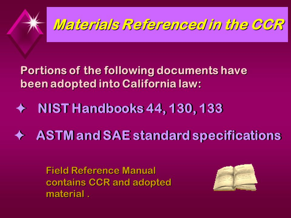 Materials Referenced in the CCR NIST Handbooks 44, 130, 133 ASTM and SAE standard specifications Portions of the following documents have been adopted