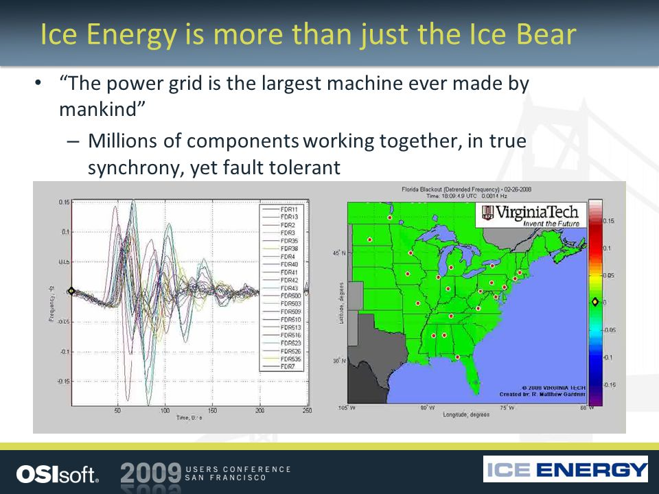 Ice Energy is more than just the Ice Bear The power grid is the largest machine ever made by mankind – Millions of components working together, in true synchrony, yet fault tolerant