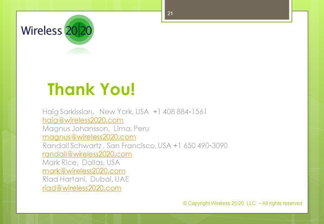 Thank You! Haig Sarkissian, New York, USA +1 408 884-1561 haig@wireless2020.com Magnus Johansson, Lima, Peru magnus@wireless2020.com Randall Schwartz,