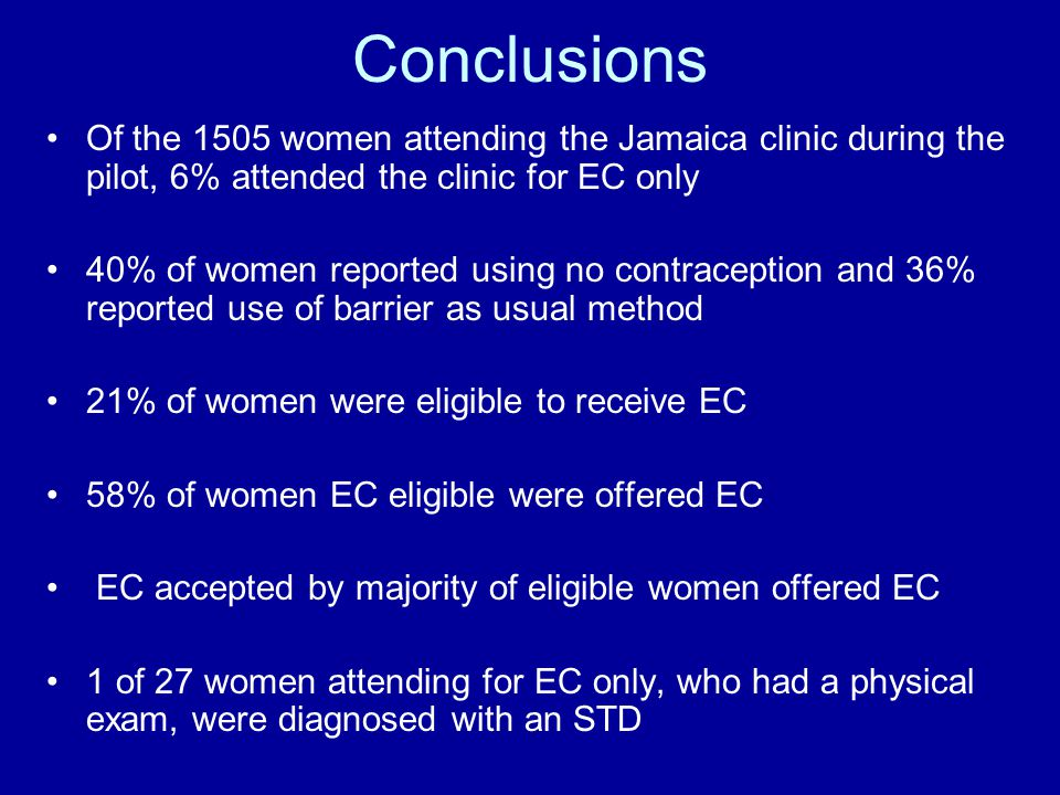 Conclusions Of the 1505 women attending the Jamaica clinic during the pilot, 6% attended the clinic for EC only 40% of women reported using no contrac