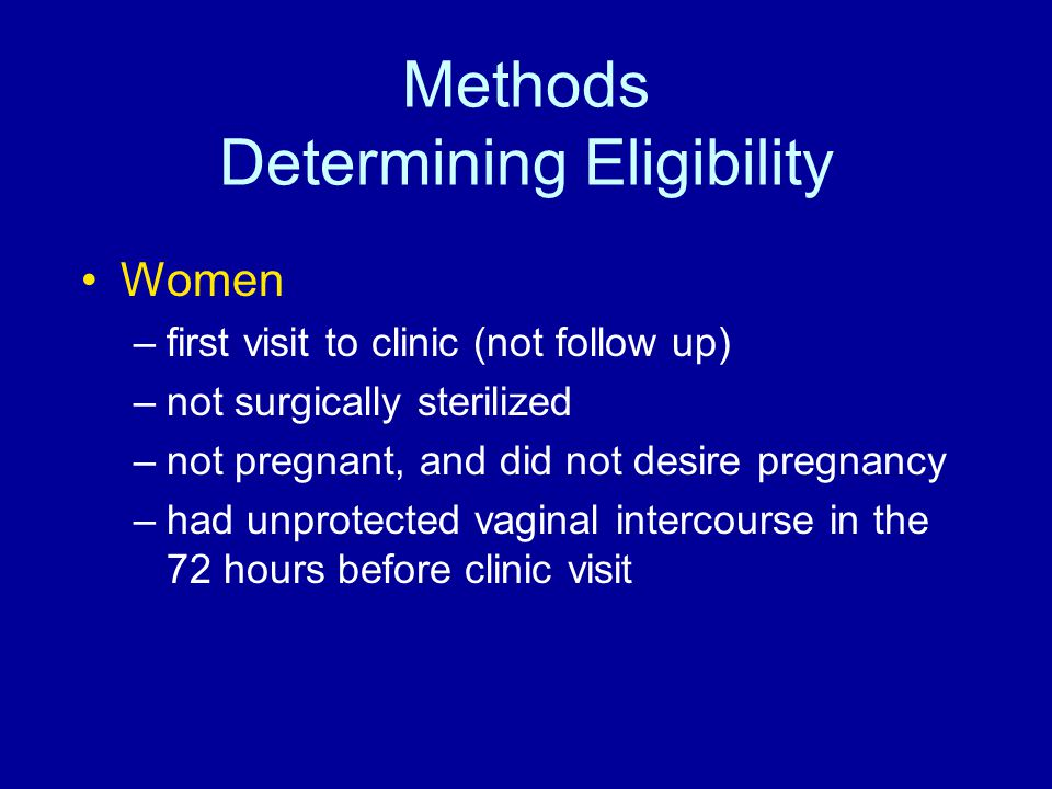 Methods Determining Eligibility Women –first visit to clinic (not follow up) –not surgically sterilized –not pregnant, and did not desire pregnancy –h