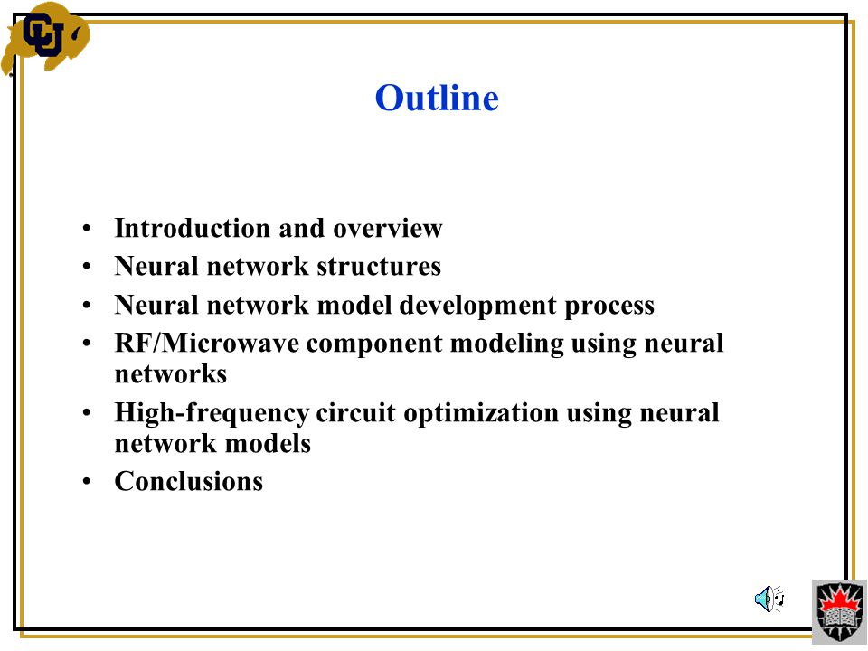 Introduction and overview Neural network structures Neural network model development process RF/Microwave component modeling using neural networks High-frequency circuit optimization using neural network models Conclusions Outline
