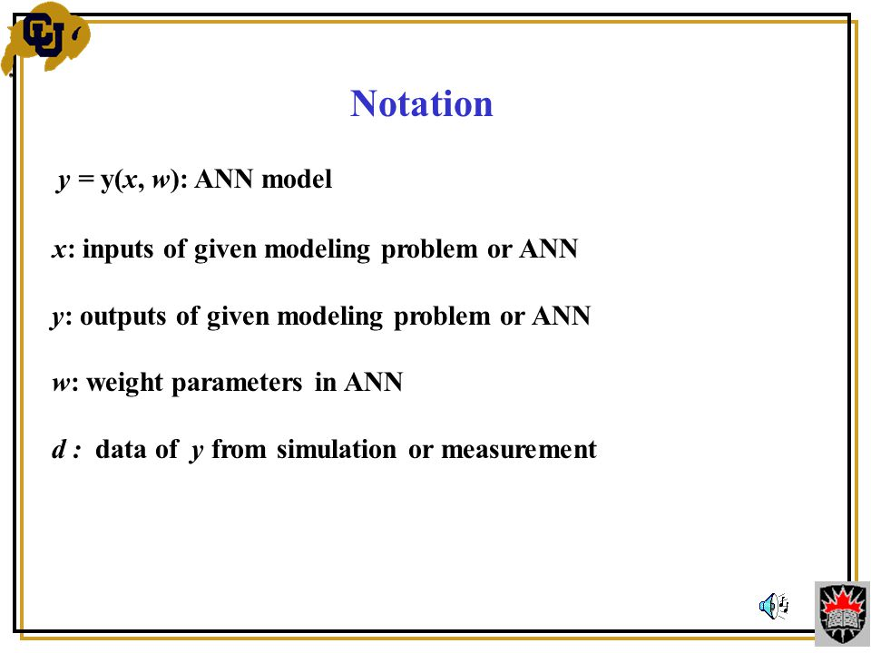 Notation y = y(x, w): ANN model x: inputs of given modeling problem or ANN y: outputs of given modeling problem or ANN w: weight parameters in ANN d : data of y from simulation or measurement
