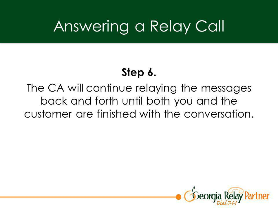 Answering a Relay Call Step 6. The CA will continue relaying the messages back and forth until both you and the customer are finished with the convers