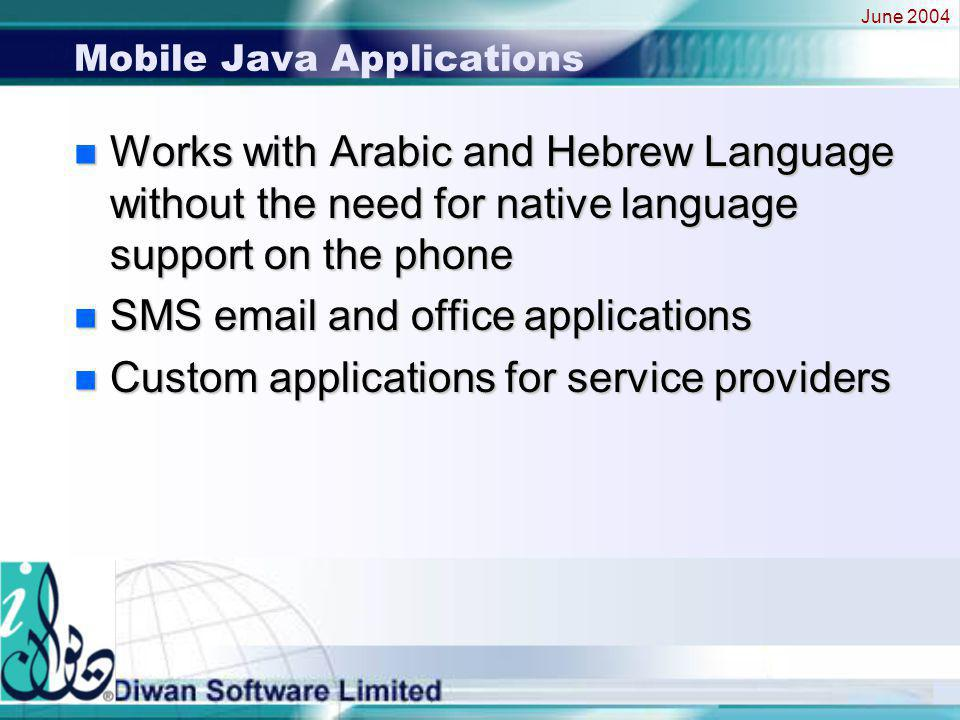 June 2004 Mobile Java Applications n Works with Arabic and Hebrew Language without the need for native language support on the phone n SMS email and office applications n Custom applications for service providers