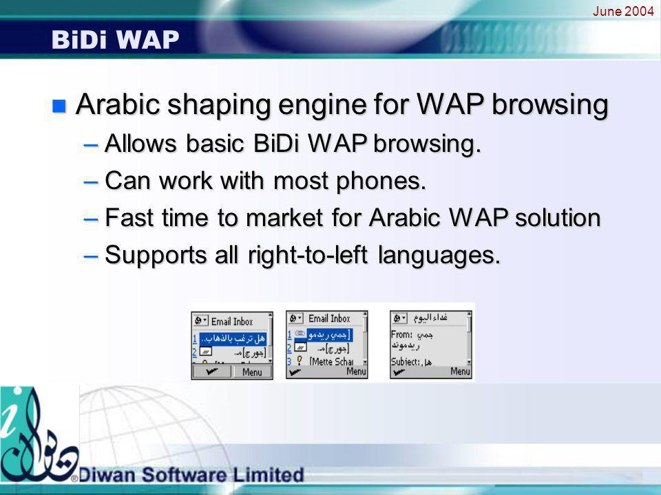 June 2004 BiDi WAP n Arabic shaping engine for WAP browsing –Allows basic BiDi WAP browsing.