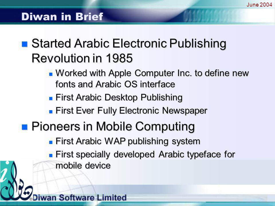 June 2004 Diwan in Brief n Recent Contracts –OpenWave n Providing multilingual solutions for WAP and xHTML –Siemens (Information and Communication) n Providing multilingual solutions for phones, SMS and phone applications –Sun Microsystems Inc.