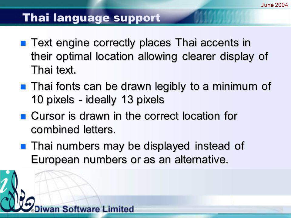June 2004 Thai language support n Text engine correctly places Thai accents in their optimal location allowing clearer display of Thai text.