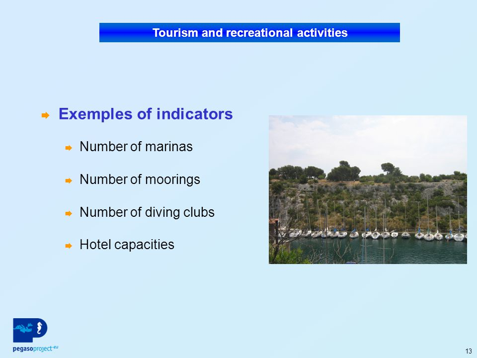 13 Exemples of indicators Number of marinas Number of moorings Number of diving clubs Hotel capacities Tourism and recreational activities
