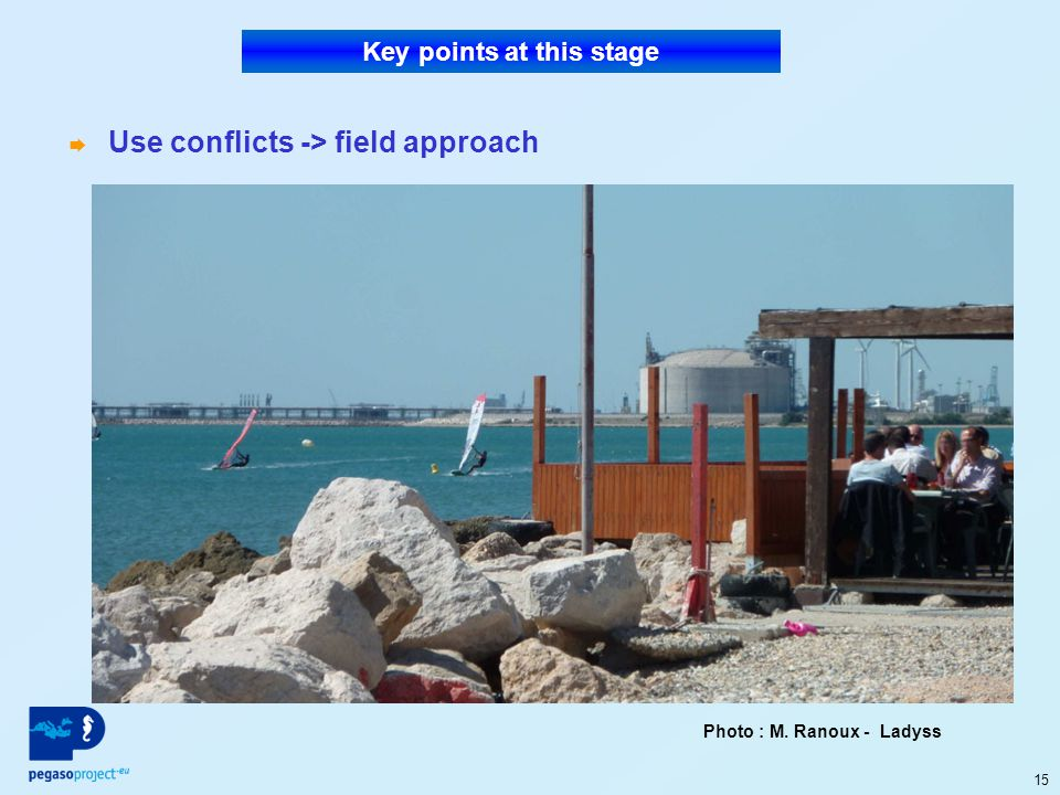 15 Use conflicts -> field approach Key points at this stage Photo : M. Ranoux - Ladyss