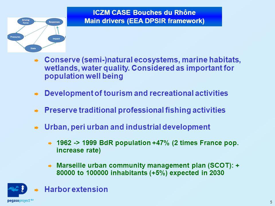 5 ICZM CASE Bouches du Rhône Main drivers (EEA DPSIR framework) Conserve (semi-)natural ecosystems, marine habitats, wetlands, water quality.