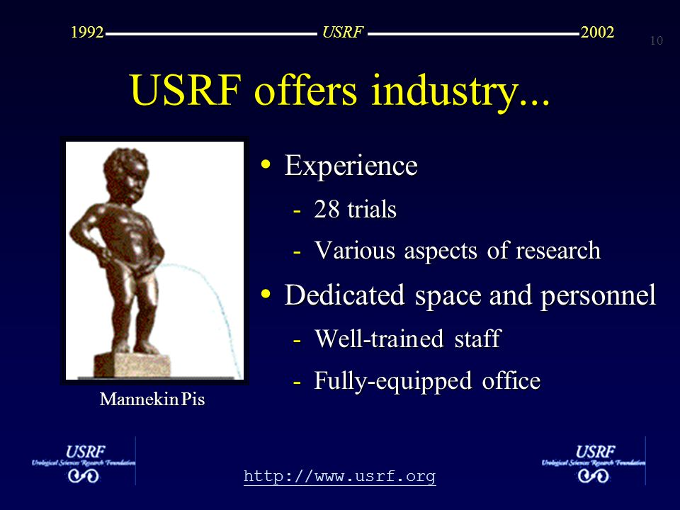 10 http://www.usrf.org USRF20021992 Experience Experience -28 trials -Various aspects of research Dedicated space and personnel Dedicated space and personnel -Well-trained staff -Fully-equipped office USRF offers industry...