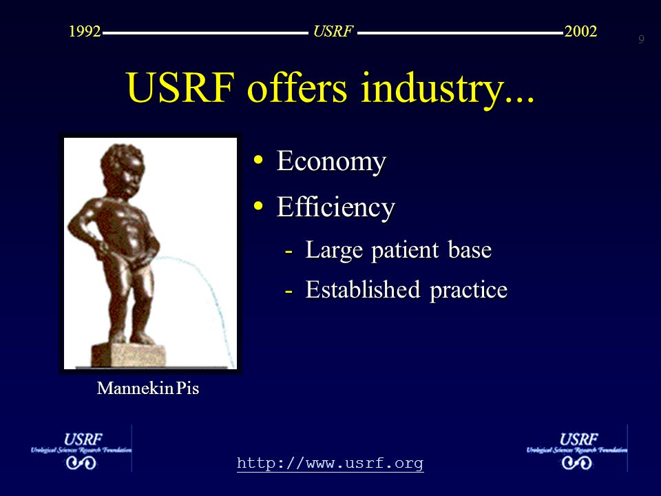 9 http://www.usrf.org USRF20021992 Economy Economy Efficiency Efficiency -Large patient base -Established practice USRF offers industry...