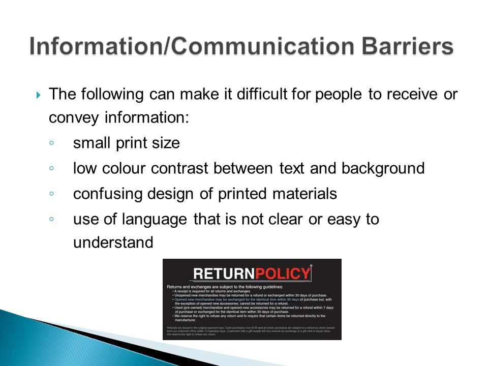 The following can make it difficult for people to receive or convey information: small print size low colour contrast between text and background conf
