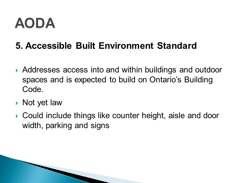 5. Accessible Built Environment Standard Addresses access into and within buildings and outdoor spaces and is expected to build on Ontarios Building C