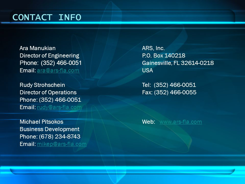 CONTACT INFO Ara ManukianARS, Inc. Director of Engineering P.O. Box 140218 Phone: (352) 466-0051 Gainesville, FL 32614-0218 Email: ara@ars-fla.comUSAa