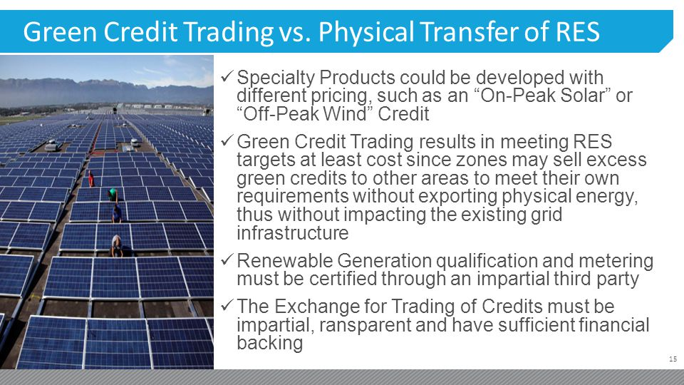 15 Green Credit Trading vs. Physical Transfer of RES Specialty Products could be developed with different pricing, such as an On-Peak Solar or Off-Pea